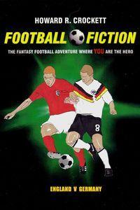 Football fiction:England v Germany:The fantasy football adventure where you are the hero!