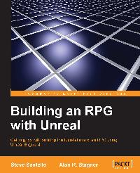 Building an RPG with Unreal:get to grips with building the foundations of an RPG  using Unreal Engine 4